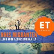 ET SPECIAL_kennis migranten