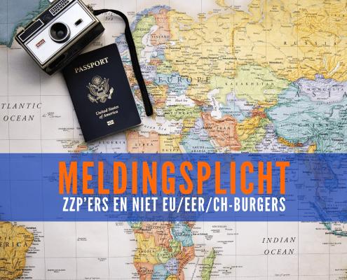 Nader toegelicht: meldingsplicht ZZP'ers en niet EU/EER/CH-burgers