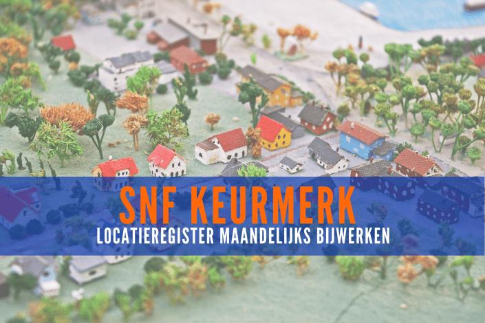 SNF-keurmerk: locatieregister maandelijks bijwerken, ook voor SNF-inhuur keurmerk