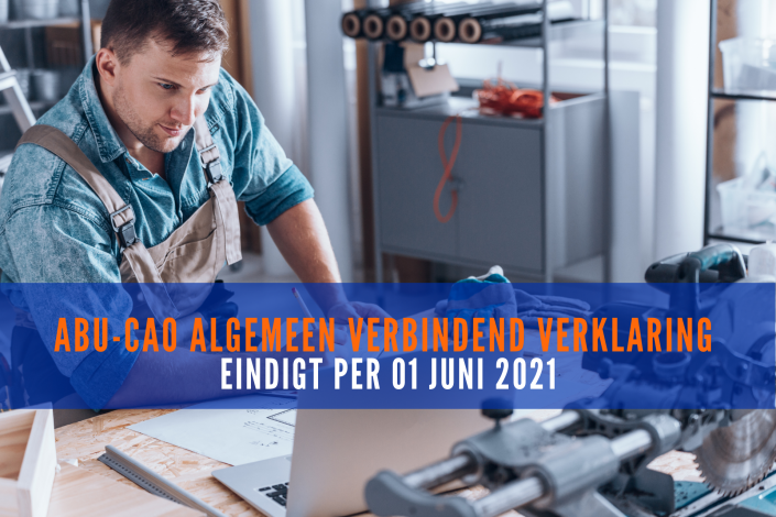 ABU-cao Algemeen Verbindend Verklaring eindigt per 01 juni 2021